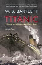 Titanic 9 Hours to Hell ebook by W. B. Bartlett