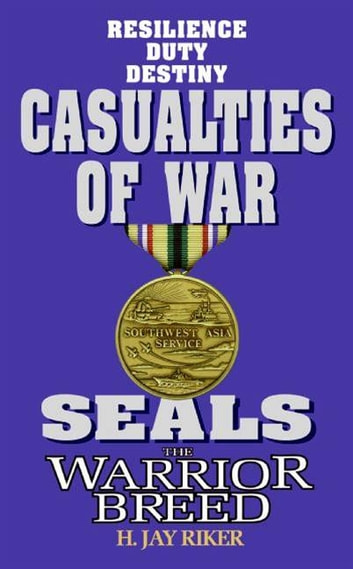 Seals the Warrior Breed: Casualties of War ebook by H. Jay Riker