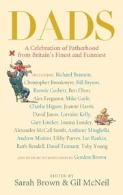 Dads - A Celebration of Fatherhood by Britain's Finest and Funniest ebook by Sarah Brown,Gil McNeil