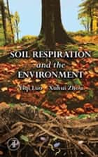 Soil Respiration and the Environment ebook by Luo Yiqi,Xuhui Zhou