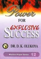 Power for Explosive Success ebook by Dr. D. K. Olukoya