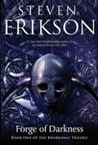 Forge of Darkness - Book One of the Kharkanas Trilogy (A Novel of the Malazan Empire) ebook by Steven Erikson
