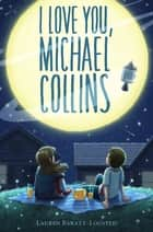 I Love You, Michael Collins ebook by Lauren Baratz-Logsted