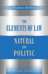The Elements of Law, Natural and Politic. ebook by Thomas Hobbes