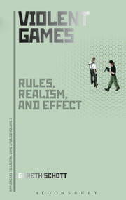 Violent Games - Rules, Realism and Effect ebook by Gareth Schott