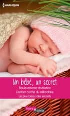 Un bébé, un secret - Bouleversante révélation - L'enfant caché du milliardaire - Le plus beau des secrets ebook by Fiona Harper, Margaret Way, Raye Morgan