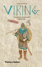 Viking: The Norse Warrior's (Unofficial) Manual eBook by John Haywood