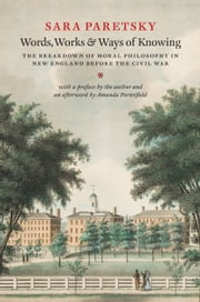Words, Works, and Ways of Knowing - The Breakdown of Moral Philosophy in New England before the Civil War ebook by Sara Paretsky,Sara Paretsky,Amanda Porterfield