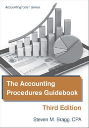 The Accounting Procedures Guidebook - Third Edition ebook by Steven Bragg