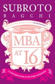 MBA at 16 - A Teenager's Guide to Business ebook by Subroto Bagchi