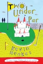 Two Under Par ebook by Kevin Henkes, Kevin Henkes