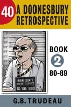 40: A Doonesbury Retrospective 1980 to 1989 ebook by G. B. Trudeau