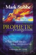 Prophetic Evangelism - When God Speaks to Those who Don't Know Him ebook by Mark Stibbe