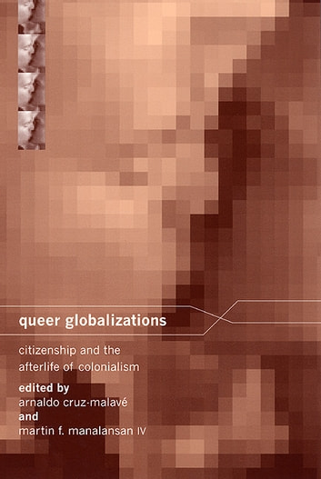 Queer Globalizations - Citizenship and the Afterlife of Colonialism ebook by
