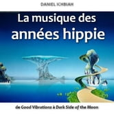La musique des années hippies - De Good Vibrations à Dark Side of the Moon ebook by Daniel Ichbiah