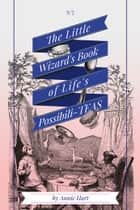 The Little Wizard's Book of Life's Possibili-Teas - life is magical when you know where to look ebook by Annie Hart