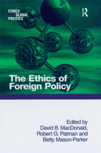 The Ethics of Foreign Policy ebook by David B. MacDonald,Robert G. Patman