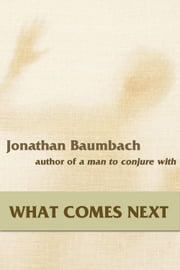 What Comes Next ebook by Jonathan Baumbach