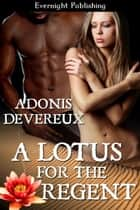 A Lotus for the Regent ebook by Adonis Devereux
