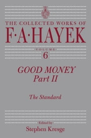Good Money, Part 2 - The Standard ebook by F. A. Hayek