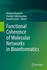 Functional Coherence of Molecular Networks in Bioinformatics ebook by Mehmet Koyutürk,Shankar Subramaniam,Ananth Grama
