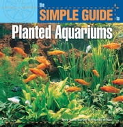 Simple Guide to Planted Aquariums ebook by Jeff Kurtz