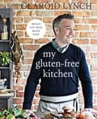 My Gluten-Free Kitchen - Meals You Miss Made Easy ebook by Gearoid Lynch