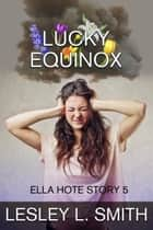 Lucky Equinox ebook by Lesley L. Smith