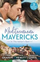 Mediterranean Mavericks - In The Italian's Bed/Leonetti's Housekeeper Bride/Inherited by Ferranti/Best Man for the Bridesmaid ebook by Lynne Graham, Kate Hewitt, Jennifer Faye