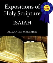 MacLaren's Expositions of Holy Scripture-The Book of Isaiah ebook by Alexander MacLaren