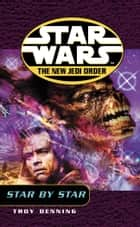 Star Wars: The New Jedi Order - Star By Star ebook by Troy Denning