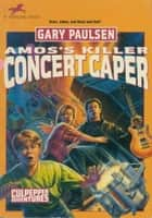 AMOS'S KILLER CONCERT CAPER ebook by Gary Paulsen