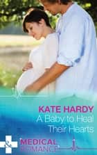 A Baby to Heal Their Hearts (Mills & Boon Medical) 電子書 by Kate Hardy