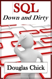 SQL: Down and Dirty ebook by Douglas Chick