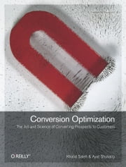 Conversion Optimization - The Art and Science of Converting Prospects to Customers ebook by Khalid Saleh,Ayat Shukairy
