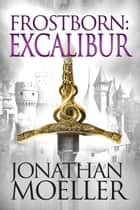 Frostborn: Excalibur (Frostborn #13) ebook by