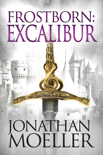 Frostborn: Excalibur (Frostborn #13) ebook by Jonathan Moeller