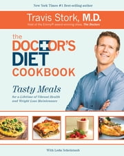 The Doctor's Diet Cookbook - Tasty Meals for a Lifetime of Vibrant Health and Weight Loss Maintenance ebook by Scheintaub,Travis Stork