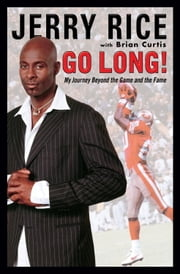 Go Long! - Maximizing the Drive Within ebook by Jerry Rice,Brian Curtis