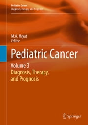 Pediatric Cancer, Volume 3 - Diagnosis, Therapy, and Prognosis ebook by M.A. Hayat