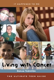 Living with Cancer - The Ultimate Teen Guide ebook by Denise Thornton