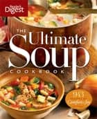The Ultimate Soup Cookbook - Over 900 Family-Favorite Recipes ebook by Editors of Reader's Digest