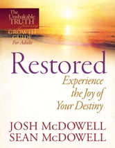 Restored--Experience the Joy of Your Eternal Destiny ebook by Josh McDowell,Sean McDowell