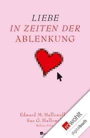 Liebe in Zeiten der Ablenkung ebook by Edward M. Hallowell, Sue George Hallowell, Melissa Orlov,...