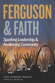 Ferguson and Faith - Sparking Leadership and Awakening Community ebook by Leah Gunning Francis