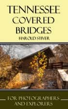 Tennessee Covered Bridges ebook by Harold Stiver