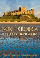 Northumbria ebook by Paul Gething,Edoardo Albert