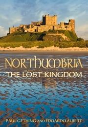 Northumbria - The Lost Kingdom ebook by Paul Gething,Edoardo Albert