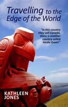 Travelling to the Edge of the World ebook by Kathleen Jones