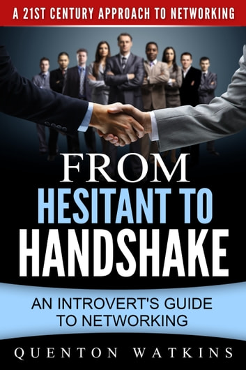 From Hesitant to Handshake: An Introvert's Guide to Networking ebook by Quenton Watkins